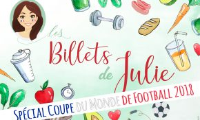 Billets de Julie : notre conseil nutrition spécial coupe du monde 2018 !